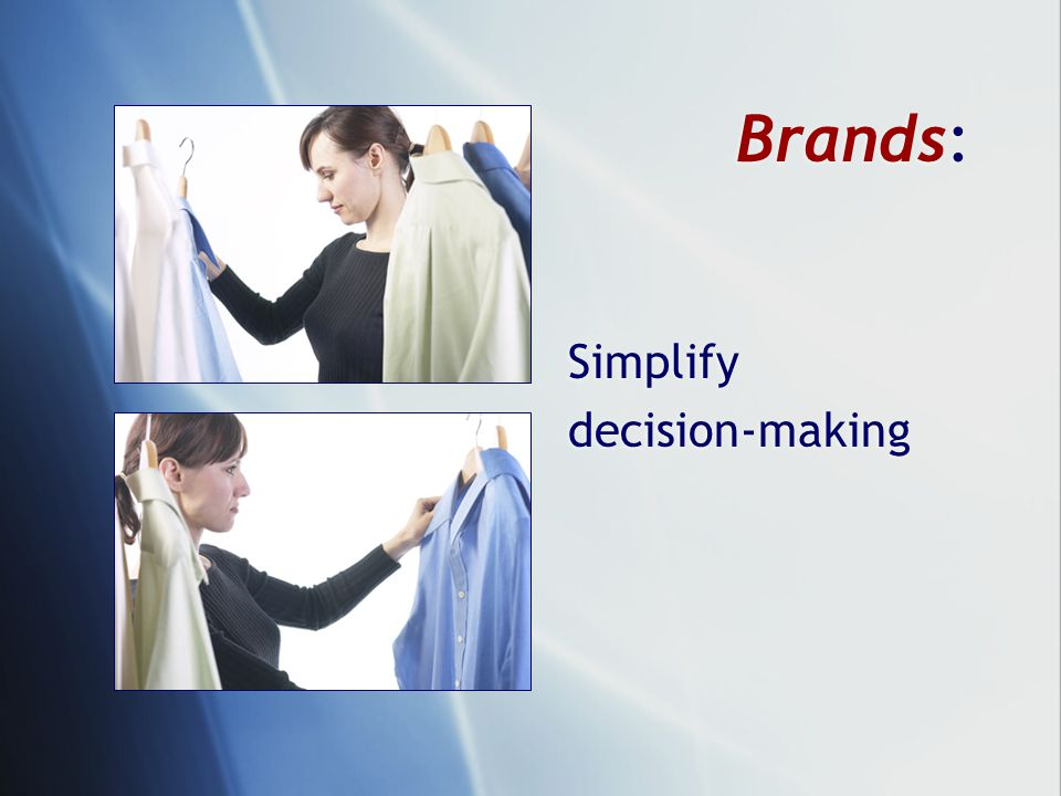 Brands: Simplify decision-making Simplify decision-making