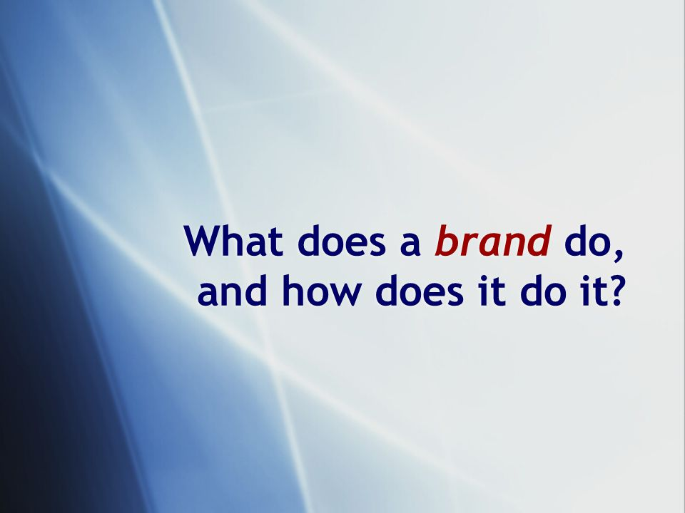 What does a brand do, and how does it do it