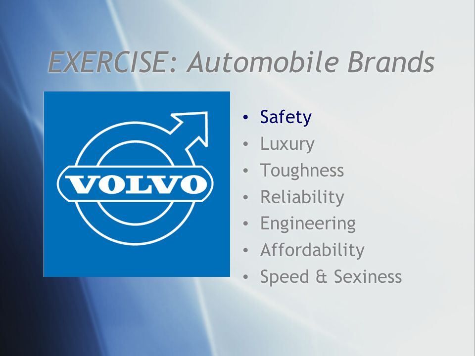 EXERCISE: Automobile Brands Safety Luxury Toughness Reliability Engineering Affordability Speed & Sexiness Safety Luxury Toughness Reliability Enginee