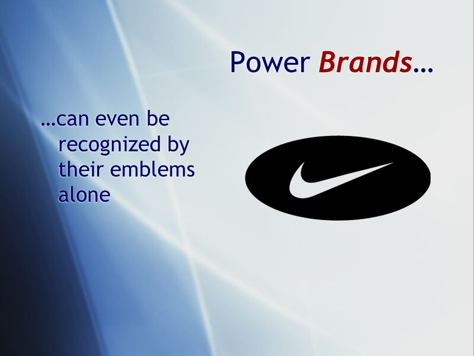 Power Brands… …can even be recognized by their emblems alone