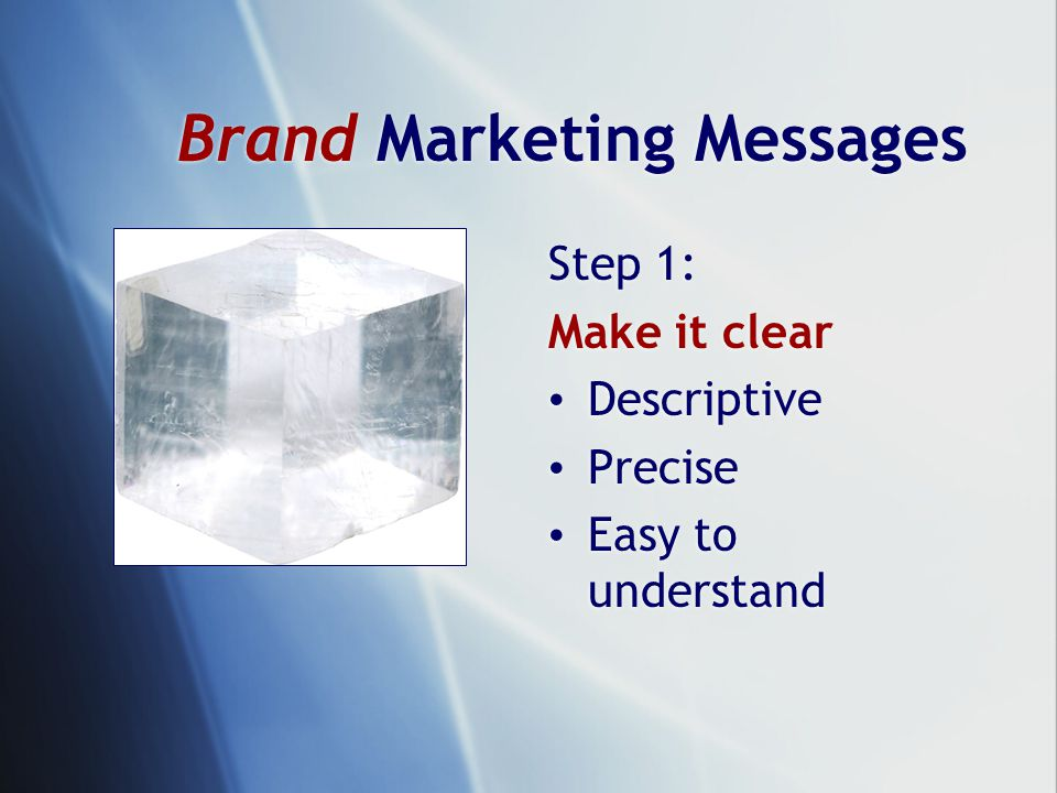 Brand Marketing Messages Step 1: Make it clear Descriptive Precise Easy to understand Step 1: Make it clear Descriptive Precise Easy to understand