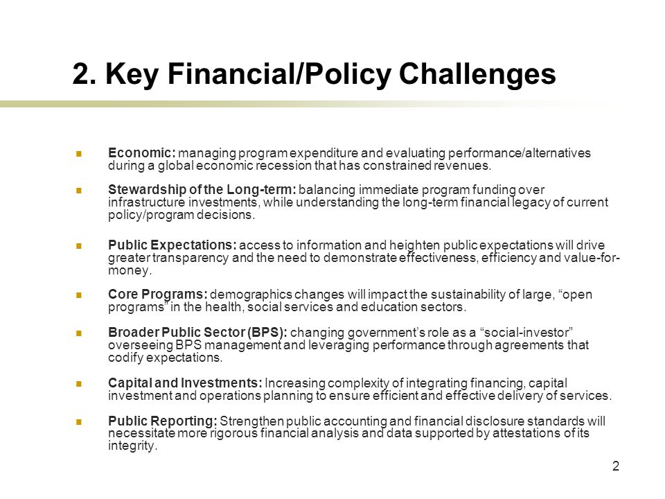 2 2. Key Financial/Policy Challenges Economic: managing program expenditure and evaluating performance/alternatives during a global economic recession