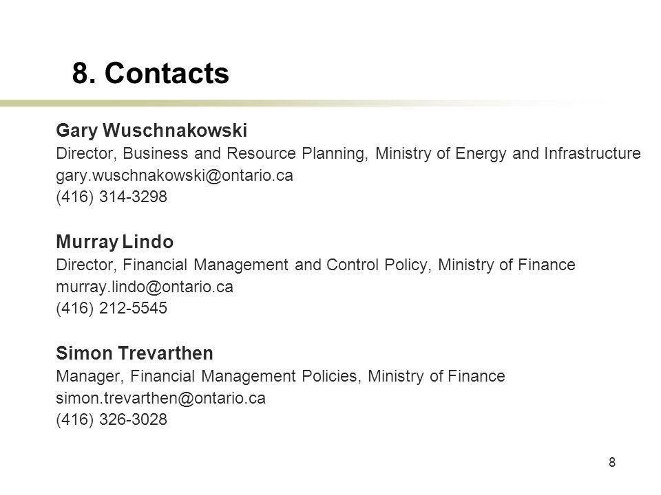 8 8. Contacts Gary Wuschnakowski Director, Business and Resource Planning, Ministry of Energy and Infrastructure gary.wuschnakowski@ontario.ca (416) 3