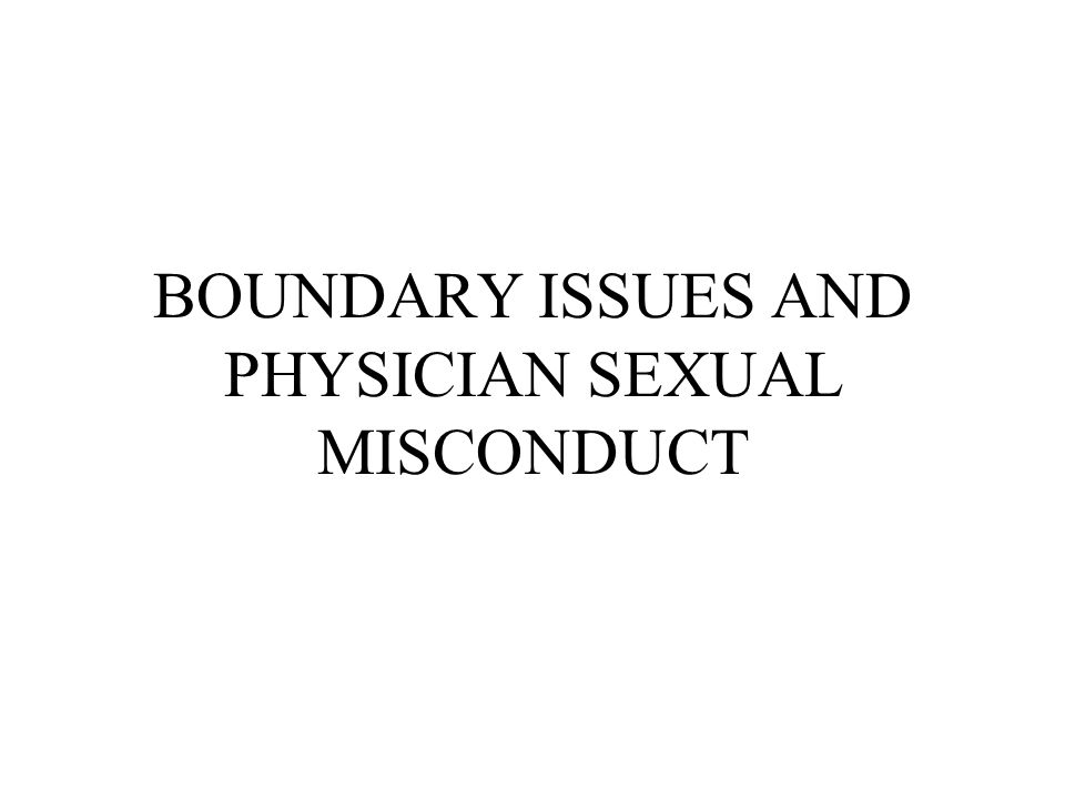 LEARNING OBJECTIVES To recognize and define professional sexual misconduct To distinguish between sexual violation and sexual impropriety To recognize red flag situations to heighten awareness To become familiar with the laws and rules governing the physician/patient relationship
