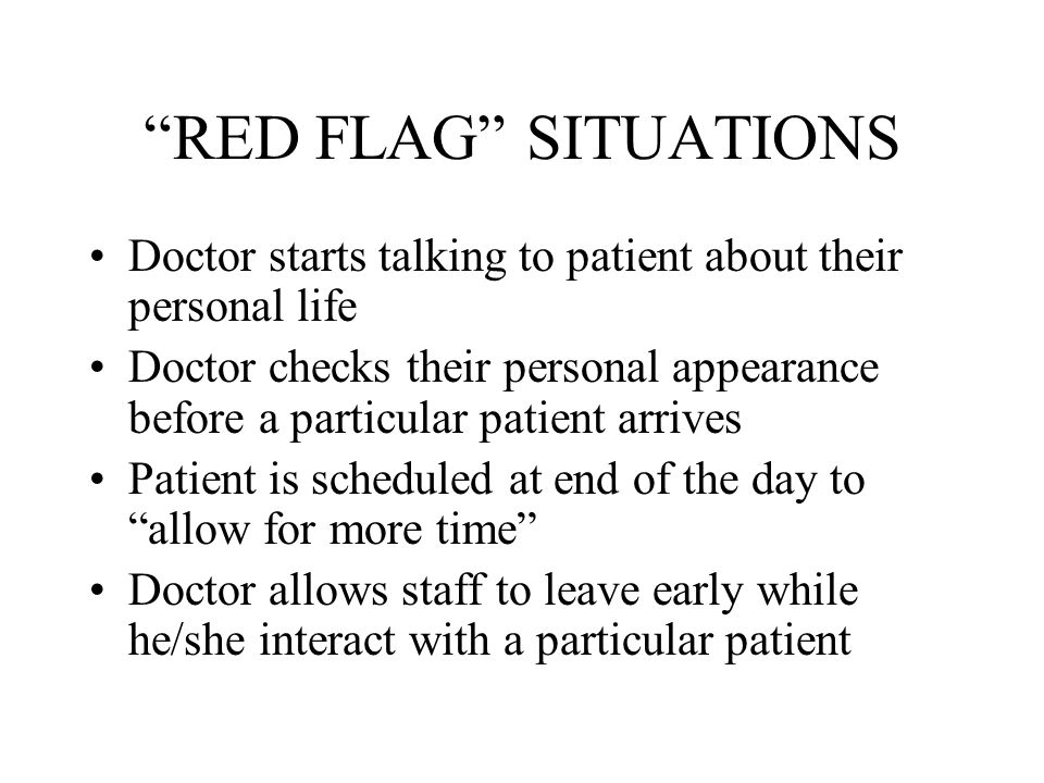 """""""RED FLAG"""" SITUATIONS Doctor starts talking to patient about their personal life Doctor checks their personal appearance before a particular patient a"""