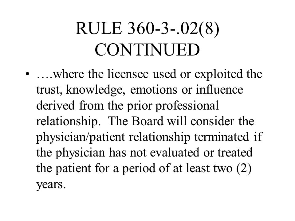 RULE 360-3-.02(8) CONTINUED ….where the licensee used or exploited the trust, knowledge, emotions or influence derived from the prior professional rel