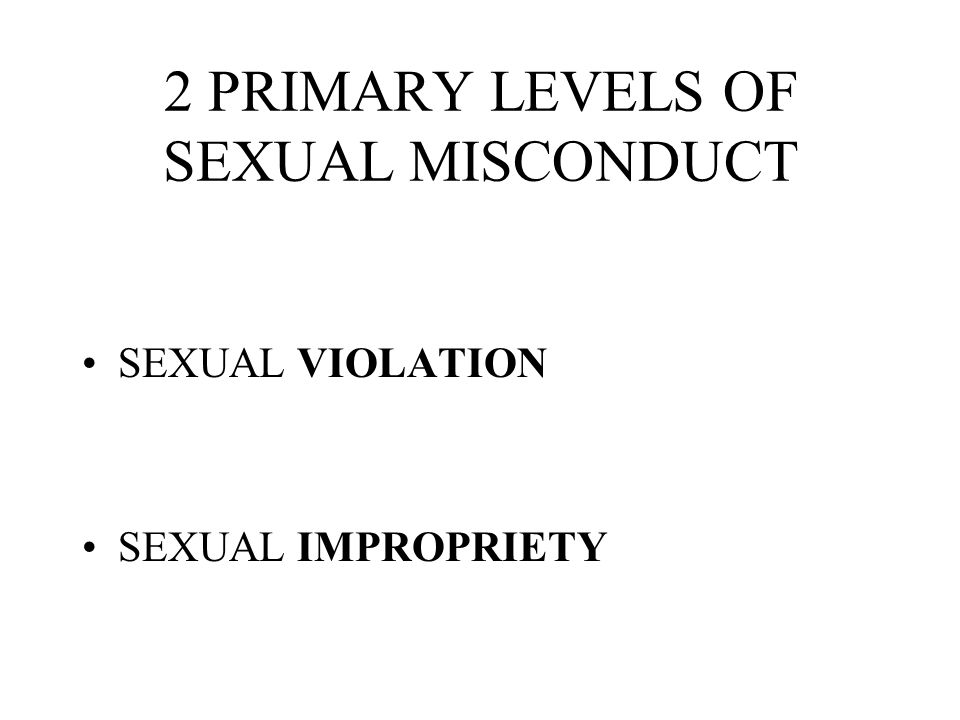 2 PRIMARY LEVELS OF SEXUAL MISCONDUCT SEXUAL VIOLATION SEXUAL IMPROPRIETY