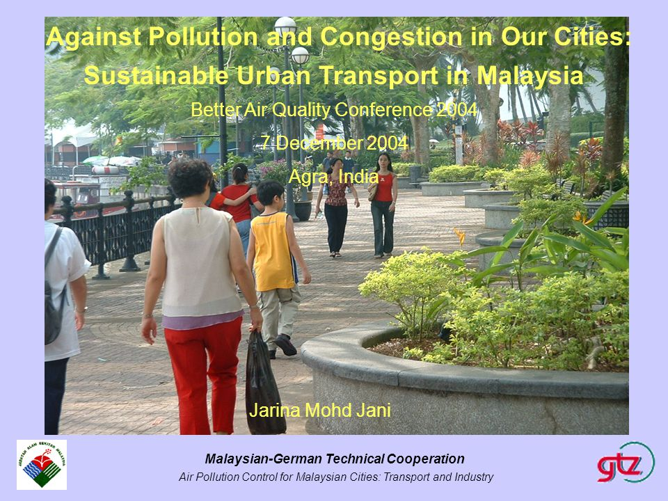 Malaysian-German Technical Cooperation Air Pollution Control for Malaysian Cities: Transport and Industry Against Pollution and Congestion in Our Citi