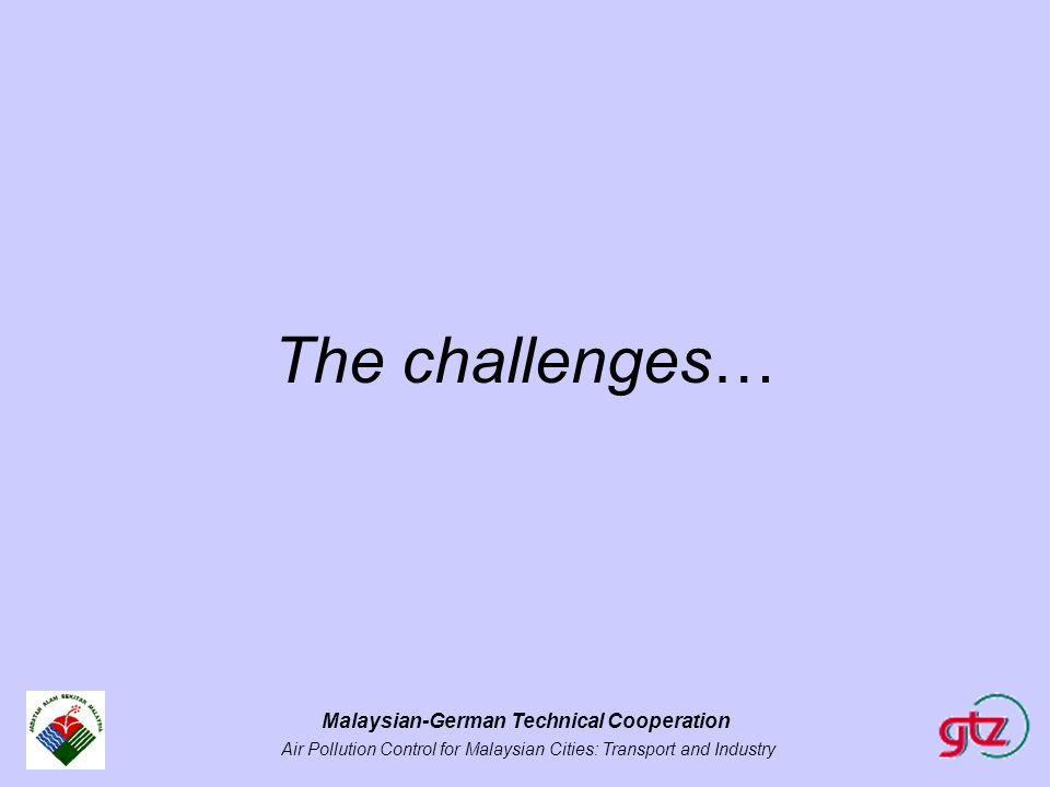 Malaysian-German Technical Cooperation Air Pollution Control for Malaysian Cities: Transport and Industry The challenges…