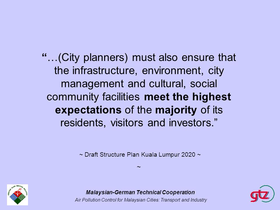"Malaysian-German Technical Cooperation Air Pollution Control for Malaysian Cities: Transport and Industry ""…(City planners) must also ensure that the"