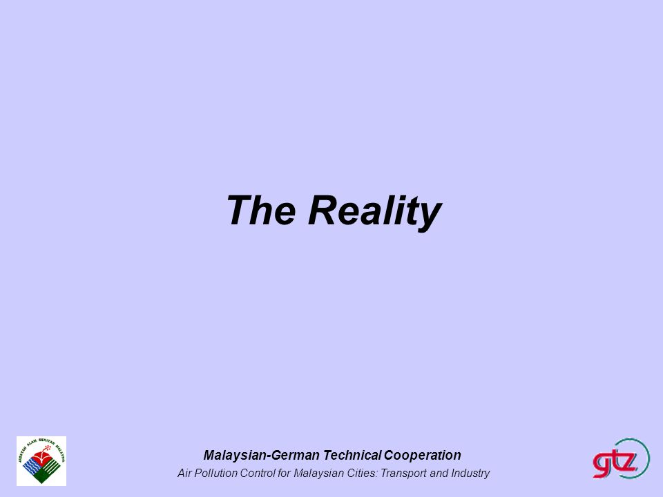 Malaysian-German Technical Cooperation Air Pollution Control for Malaysian Cities: Transport and Industry The Reality