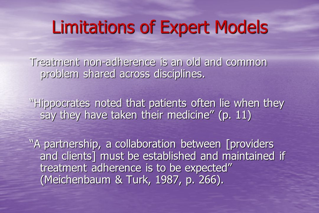 Limitations of Expert Models Treatment non-adherence is an old and common problem shared across disciplines.