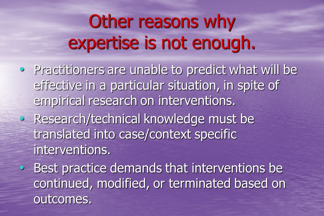 Other reasons why expertise is not enough.