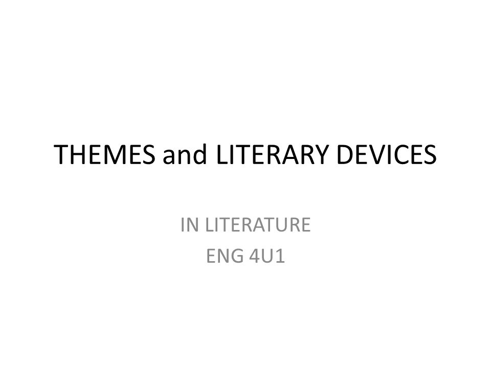THEMES and LITERARY DEVICES IN LITERATURE ENG 4U1