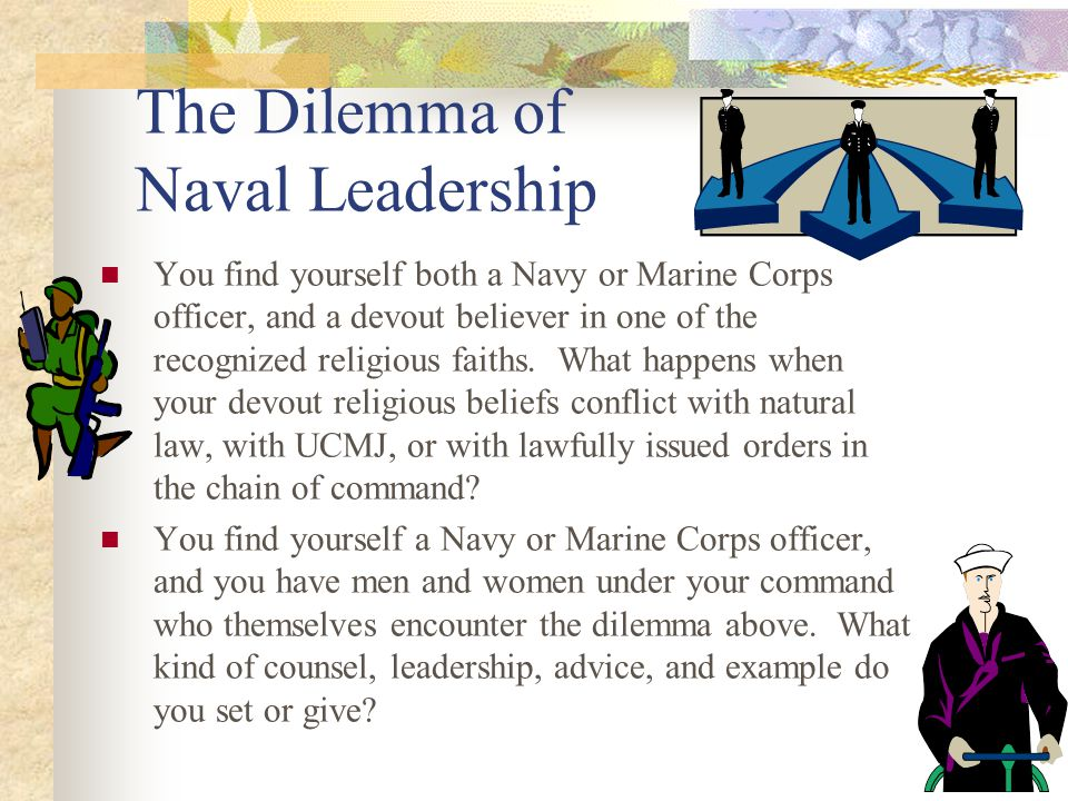 The Dilemma of Naval Leadership You find yourself both a Navy or Marine Corps officer, and a devout believer in one of the recognized religious faiths