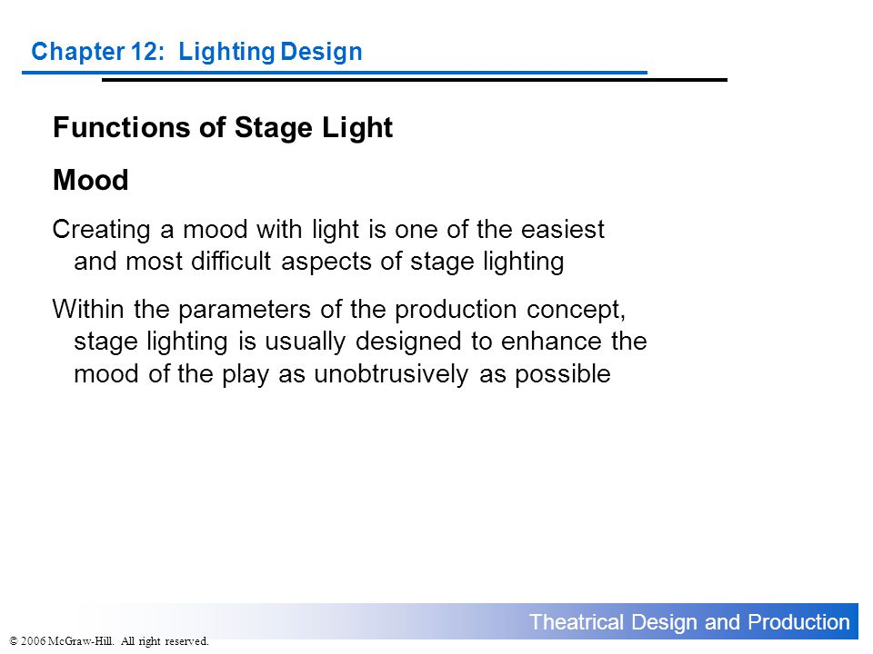 Theatrical Design and Production Chapter 12: Lighting Design © 2006 McGraw-Hill.