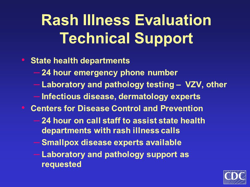 Rash Illness Evaluation Technical Support State health departments ─ 24 hour emergency phone number ─ Laboratory and pathology testing – VZV, other ─