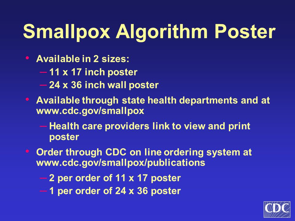 Smallpox Algorithm Poster Available in 2 sizes: ─ 11 x 17 inch poster ─ 24 x 36 inch wall poster Available through state health departments and at www