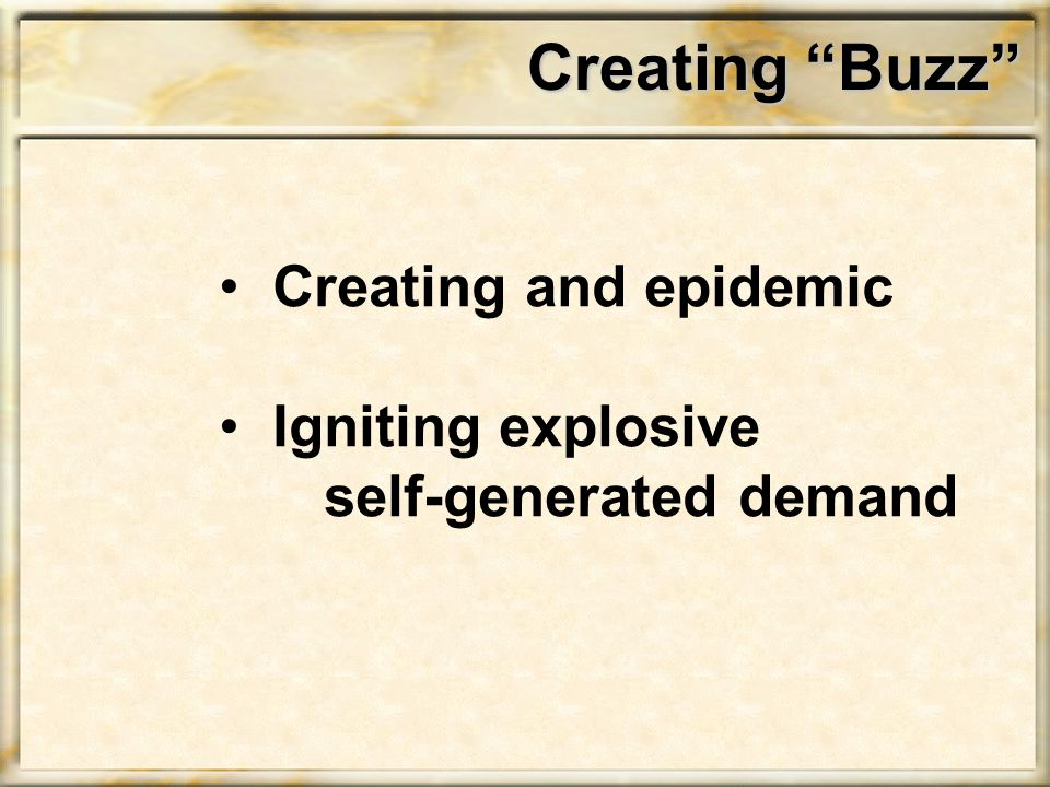 Creating Buzz Creating and epidemic Igniting explosive self-generated demand