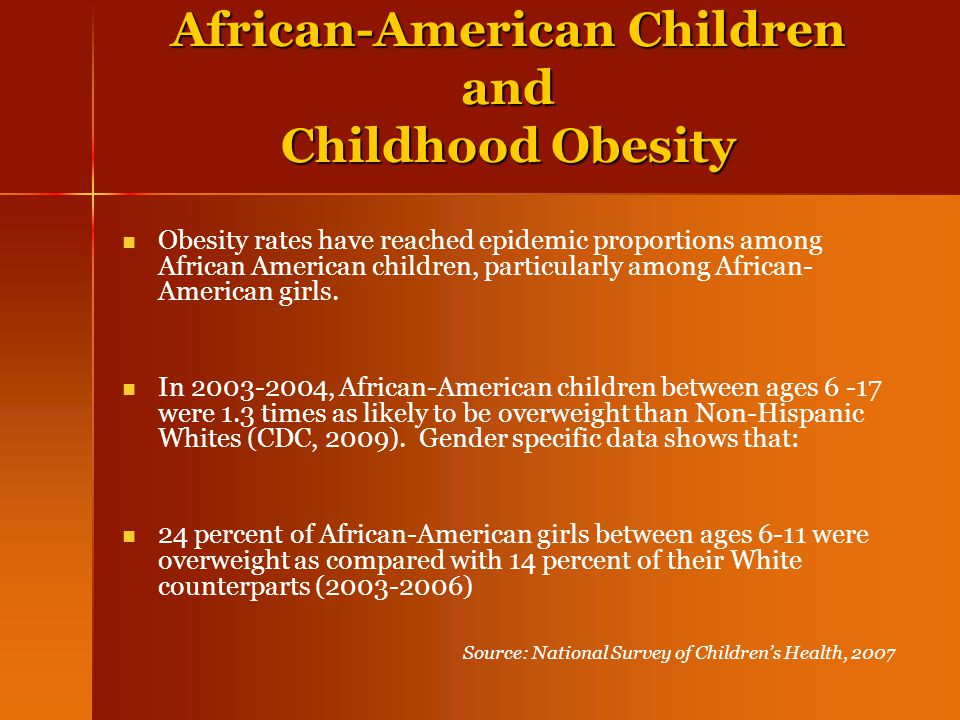 African-American Children and Childhood Obesity Obesity rates have reached epidemic proportions among African American children, particularly among Af