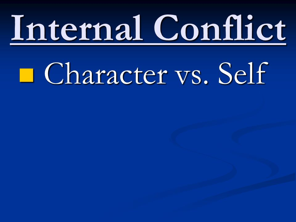 Internal Conflict Character vs. Self Character vs. Self