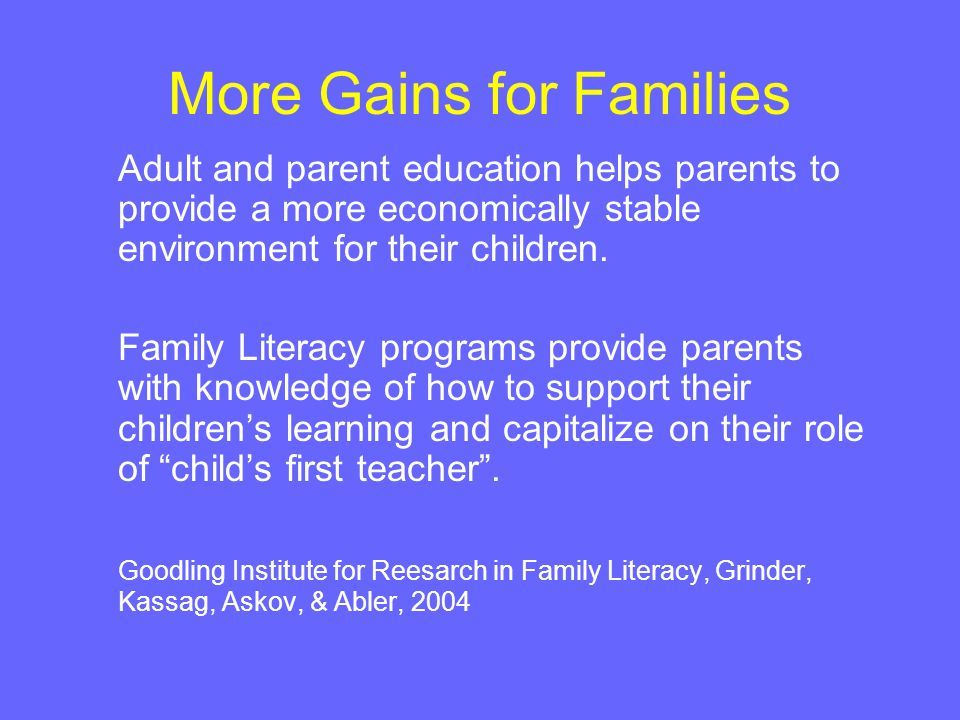 More Gains for Families Adult and parent education helps parents to provide a more economically stable environment for their children.