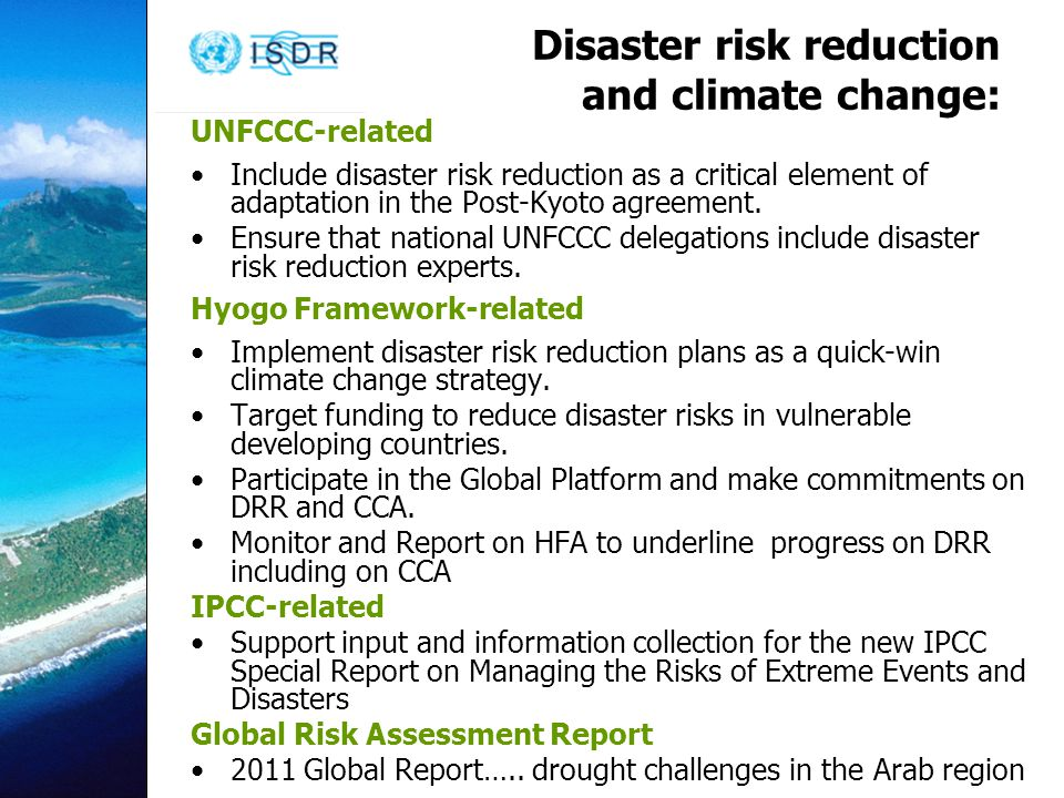 Disaster risk reduction and climate change: UNFCCC-related Include disaster risk reduction as a critical element of adaptation in the Post-Kyoto agreement.