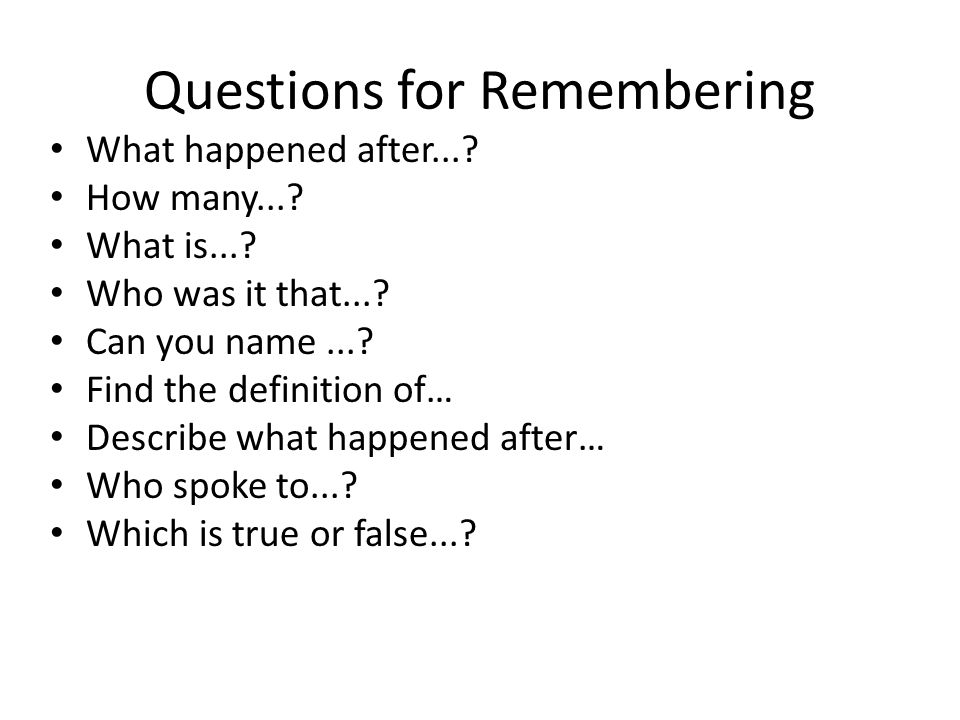 Questions for Remembering What happened after....How many....