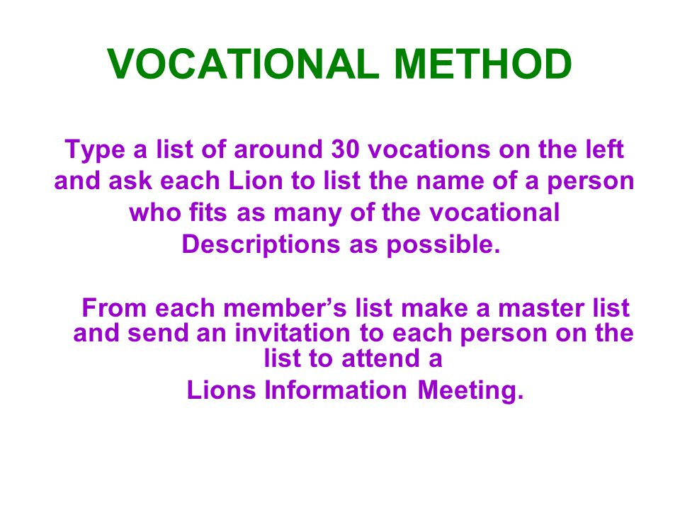 VOCATIONAL METHOD Type a list of around 30 vocations on the left and ask each Lion to list the name of a person who fits as many of the vocational Descriptions as possible.