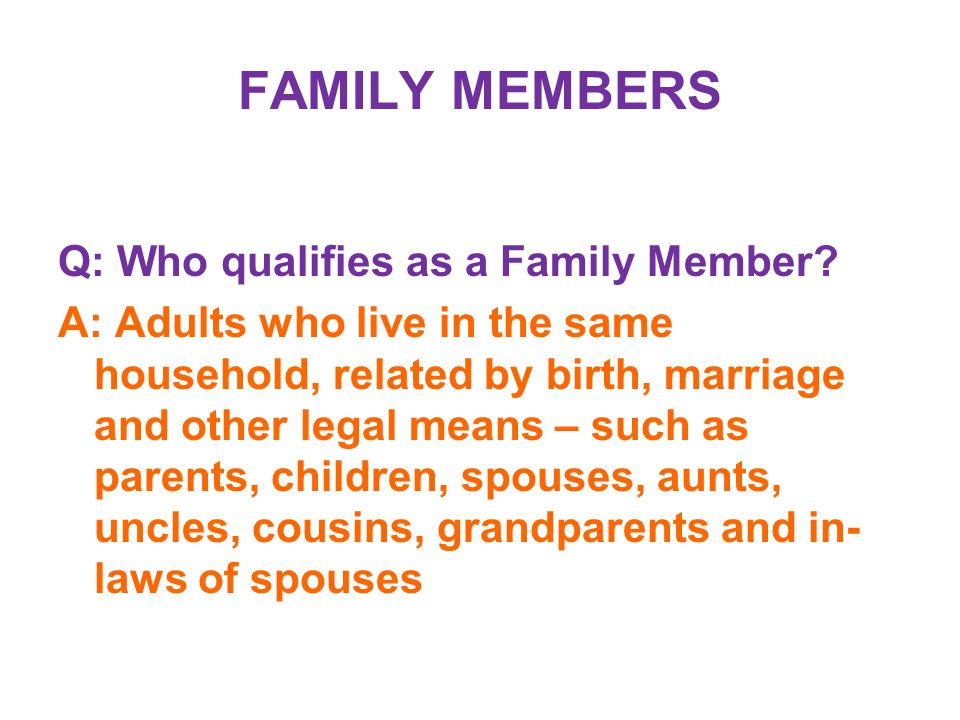 FAMILY MEMBERS Q: Who qualifies as a Family Member.