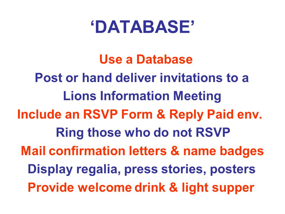 'DATABASE' Use a Database Post or hand deliver invitations to a Lions Information Meeting Include an RSVP Form & Reply Paid env.