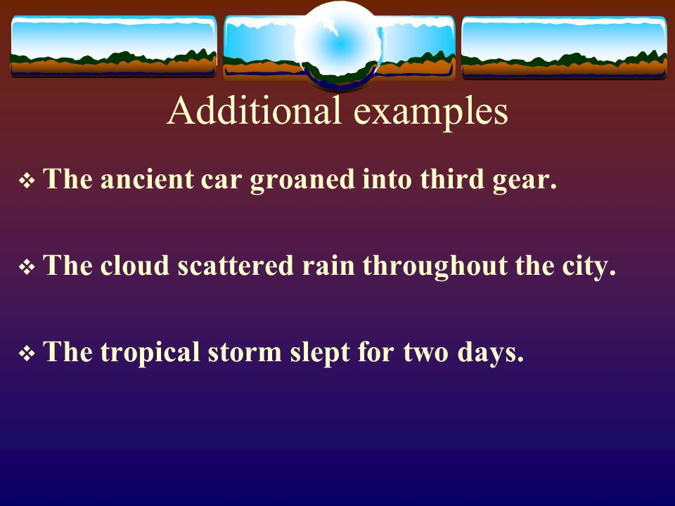 Example Example: The wind yells while blowing. The wind cannot yell.