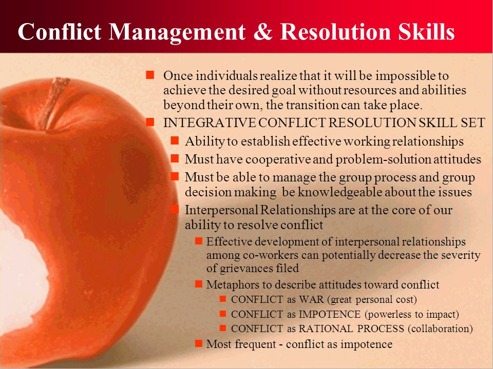 Conflict Management & Resolution Skills Once individuals realize that it will be impossible to achieve the desired goal without resources and abilitie