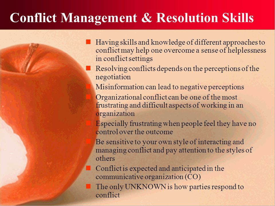 Conflict Management & Resolution Skills Having skills and knowledge of different approaches to conflict may help one overcome a sense of helplessness