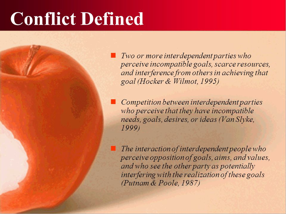 Conflict Defined Two or more interdependent parties who perceive incompatible goals, scarce resources, and interference from others in achieving that