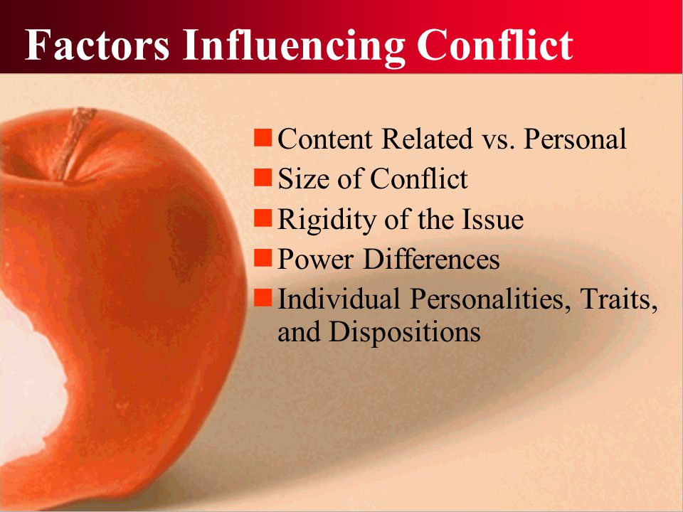 Factors Influencing Conflict Content Related vs. Personal Size of Conflict Rigidity of the Issue Power Differences Individual Personalities, Traits, a