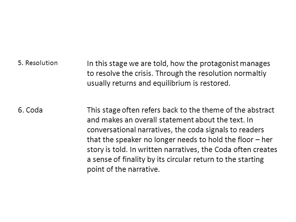 5. Resolution In this stage we are told, how the protagonist manages to resolve the crisis.