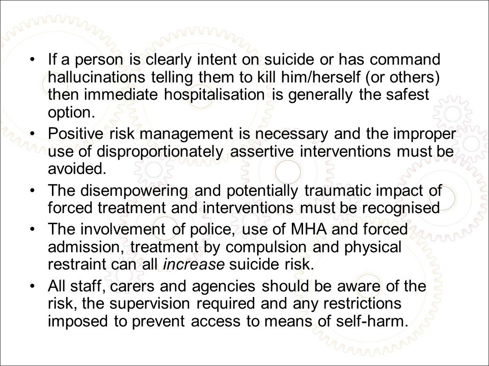 If a person is clearly intent on suicide or has command hallucinations telling them to kill him/herself (or others) then immediate hospitalisation is generally the safest option.