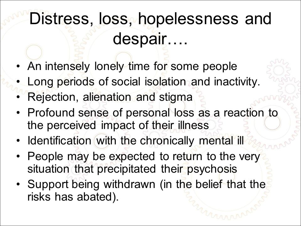 Distress, loss, hopelessness and despair….