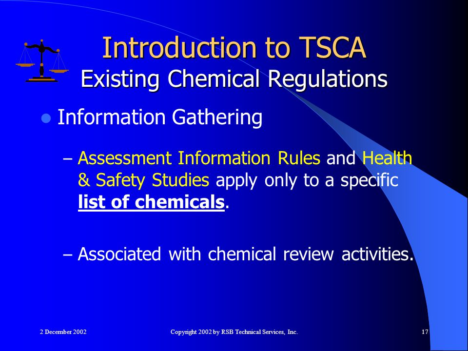 2 December 2002Copyright 2002 by RSB Technical Services, Inc.17 Information Gathering – Assessment Information Rules and Health & Safety Studies apply only to a specific list of chemicals.