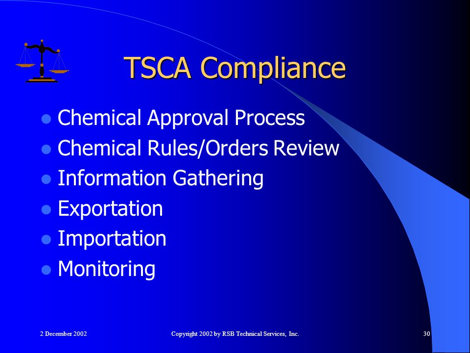 2 December 2002Copyright 2002 by RSB Technical Services, Inc.30 Chemical Approval Process Chemical Rules/Orders Review Information Gathering Exportation Importation Monitoring TSCA Compliance
