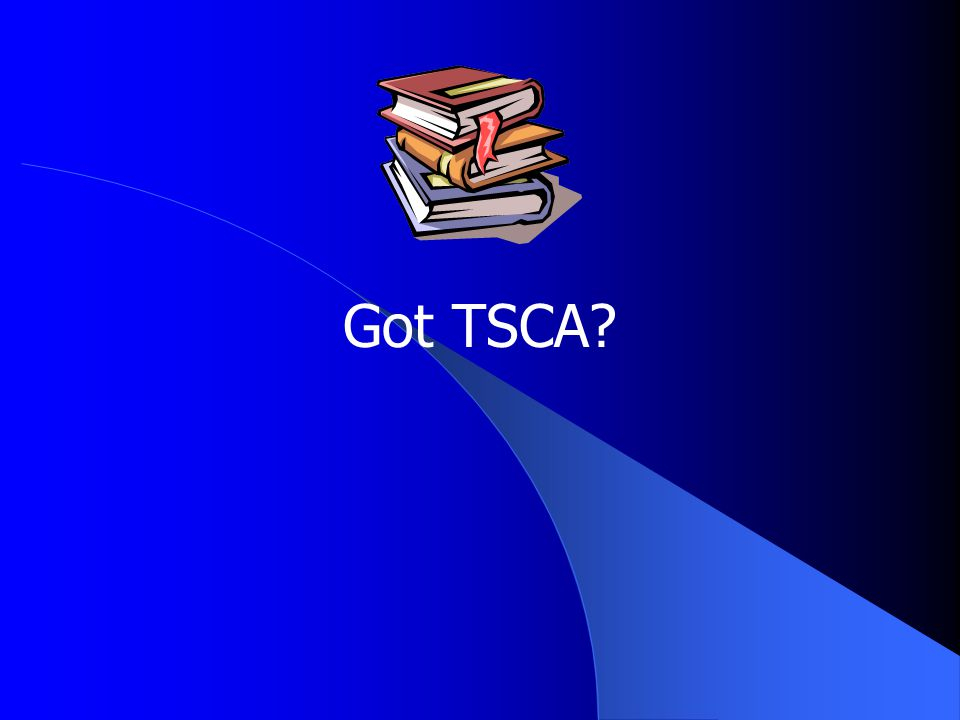 Got TSCA?