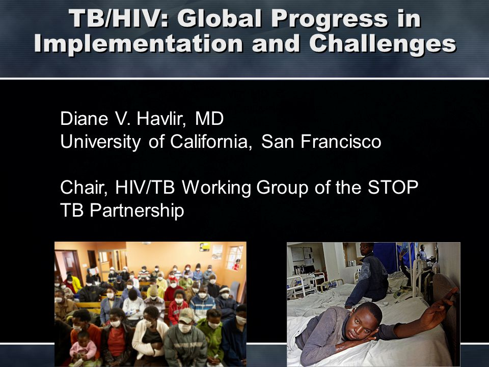 TB/HIV: Global Progress in Implementation and Challenges Diane V.