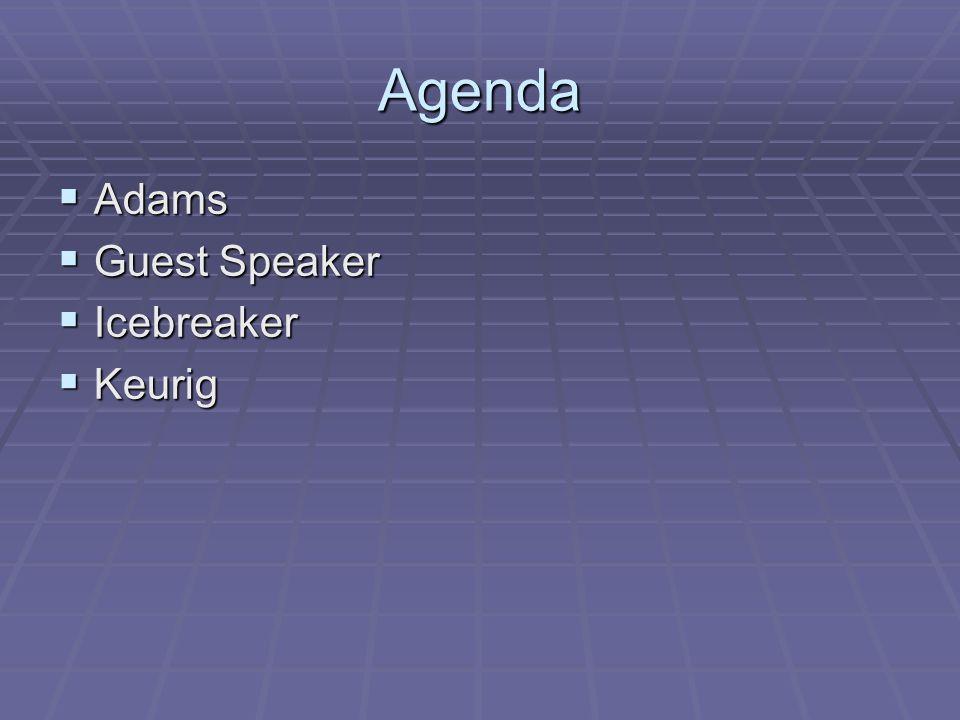 Agenda  Adams  Guest Speaker  Icebreaker  Keurig