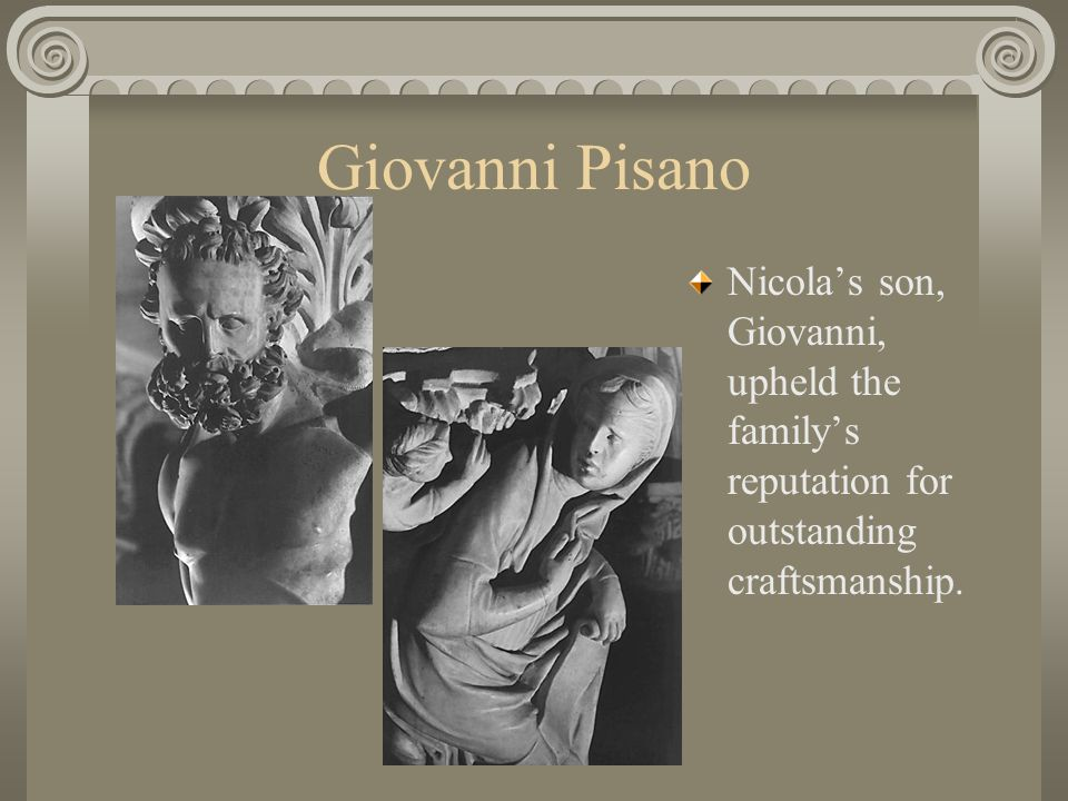 Giovanni Pisano Nicola's son, Giovanni, upheld the family's reputation for outstanding craftsmanship.
