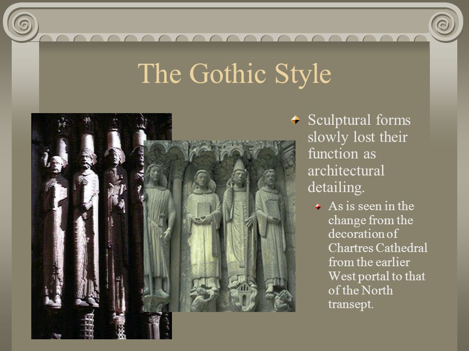 The Gothic Style It would not be difficult to imagine the jamb figures from Chartres Cathedral existing free of their architectural constraints.