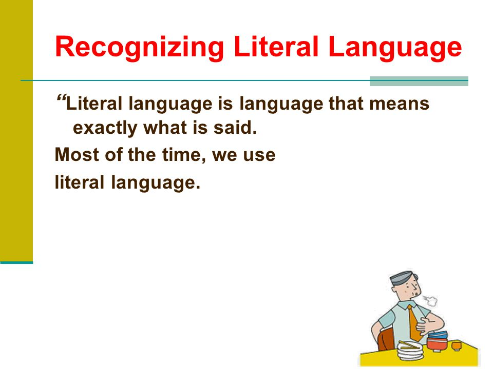 Recognizing Figurative Language The opposite of literal language is figurative language. Figurative language is language that means more than what it