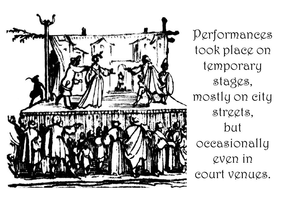 Performances took place on temporary stages, mostly on city streets, but occasionally even in court venues.