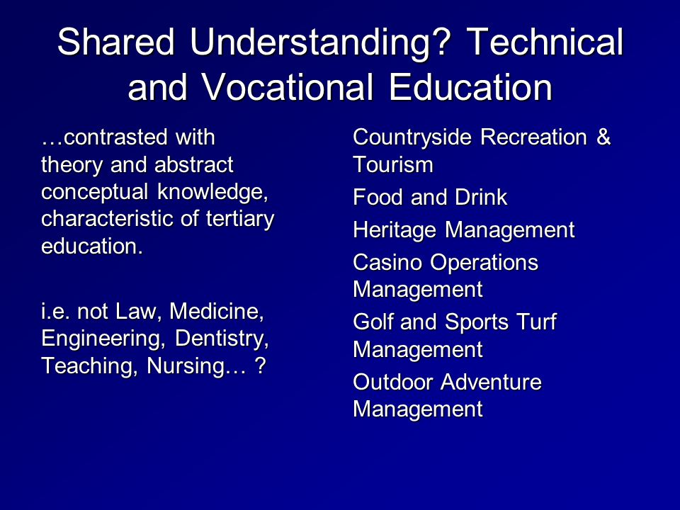 Shared Understanding? Technical and Vocational Education …contrasted with theory and abstract conceptual knowledge, characteristic of tertiary educati