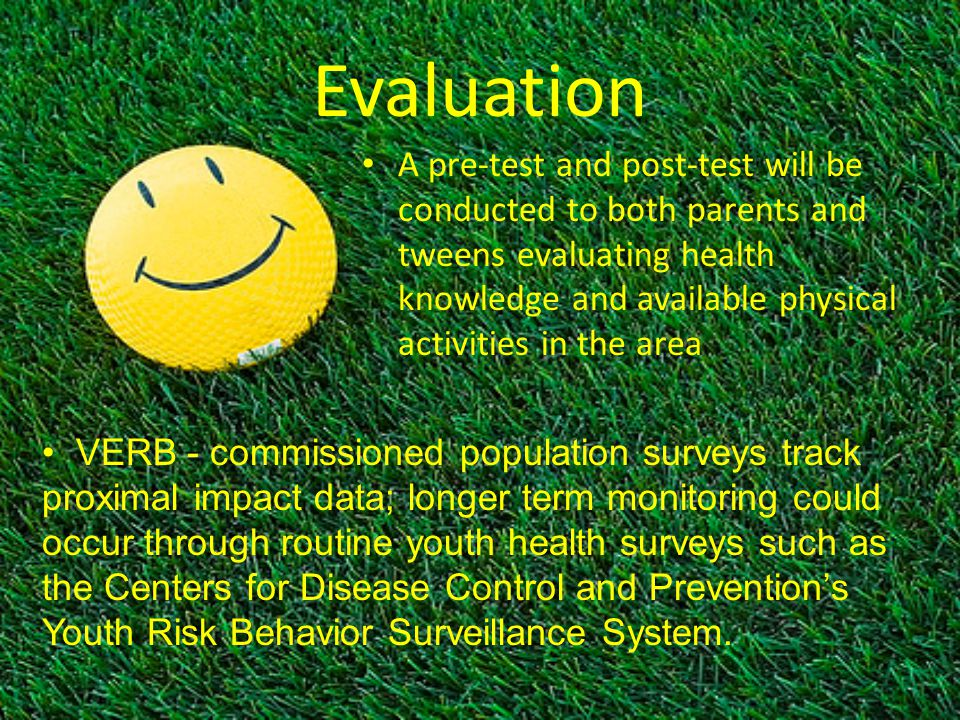 Evaluation A pre-test and post-test will be conducted to both parents and tweens evaluating health knowledge and available physical activities in the